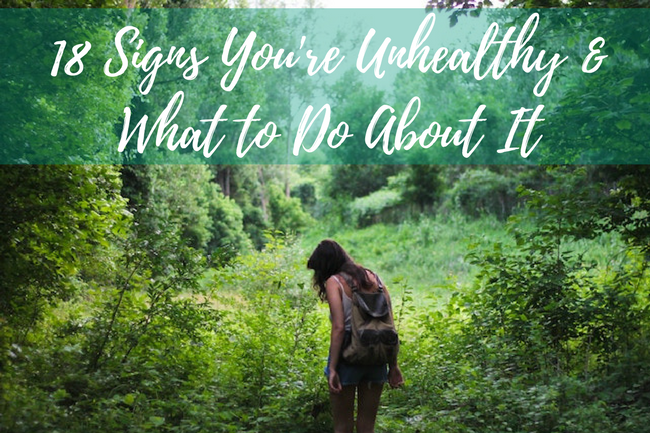 18 Signs You're Unhealthy and What to Do About It #health